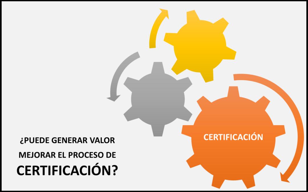 Generando valor a través de la Certificación